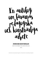 En antologi om lärarnas pedagogiska och konstnärliga arbete